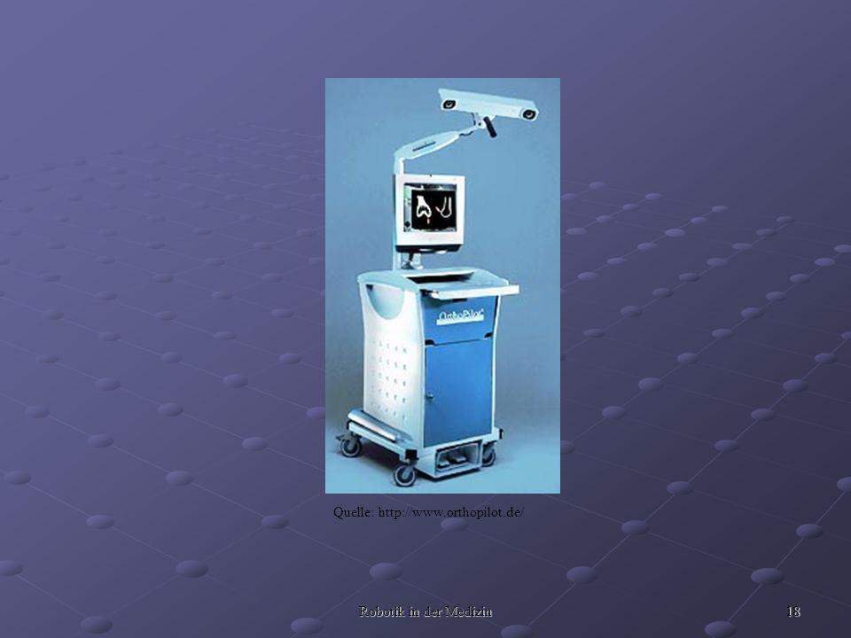 18 Robotik in der Medizin Quelle: http://www.orthopilot.de/