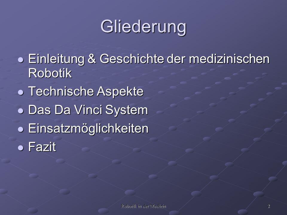 2 Robotik in der Medizin Gliederung Einleitung & Geschichte der medizinischen Robotik Einleitung & Geschichte der medizinischen Robotik Technische Asp