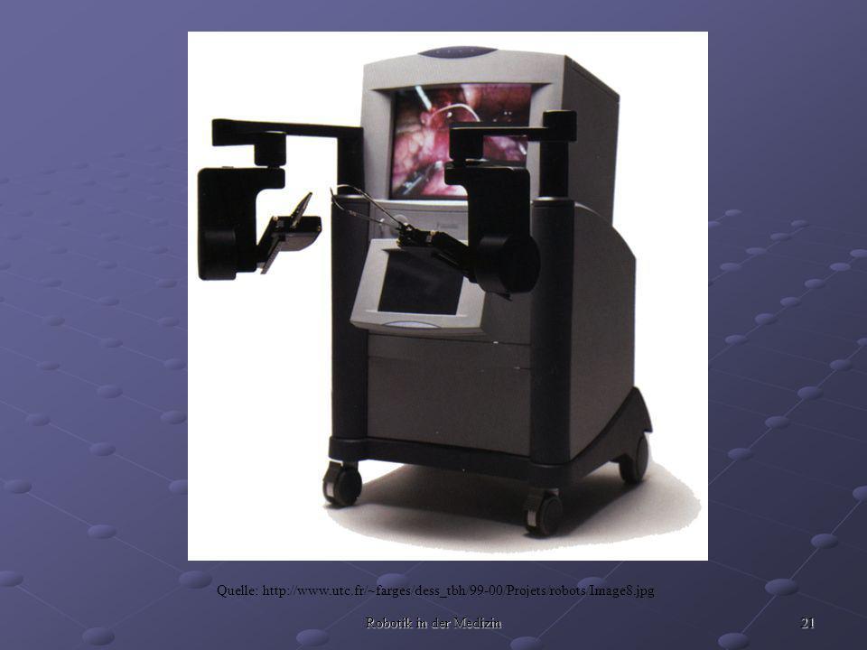 21 Robotik in der Medizin Quelle: http://www.utc.fr/~farges/dess_tbh/99-00/Projets/robots/Image8.jpg