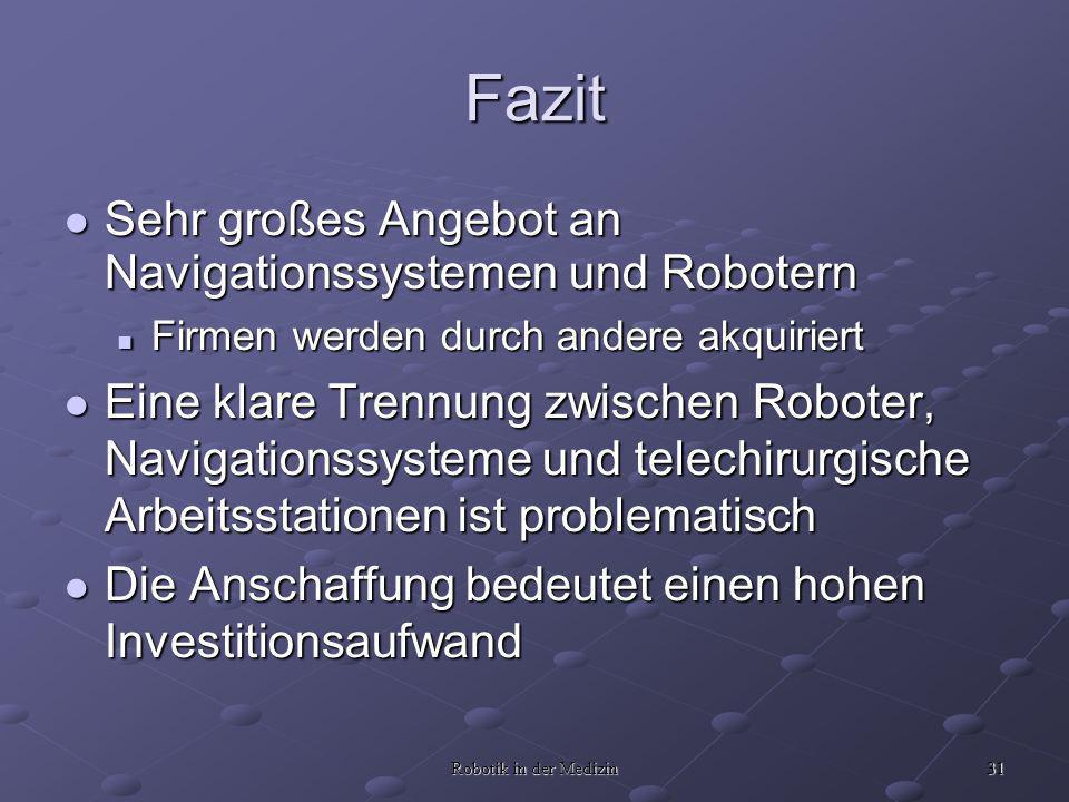 31 Robotik in der Medizin Fazit Sehr großes Angebot an Navigationssystemen und Robotern Sehr großes Angebot an Navigationssystemen und Robotern Firmen