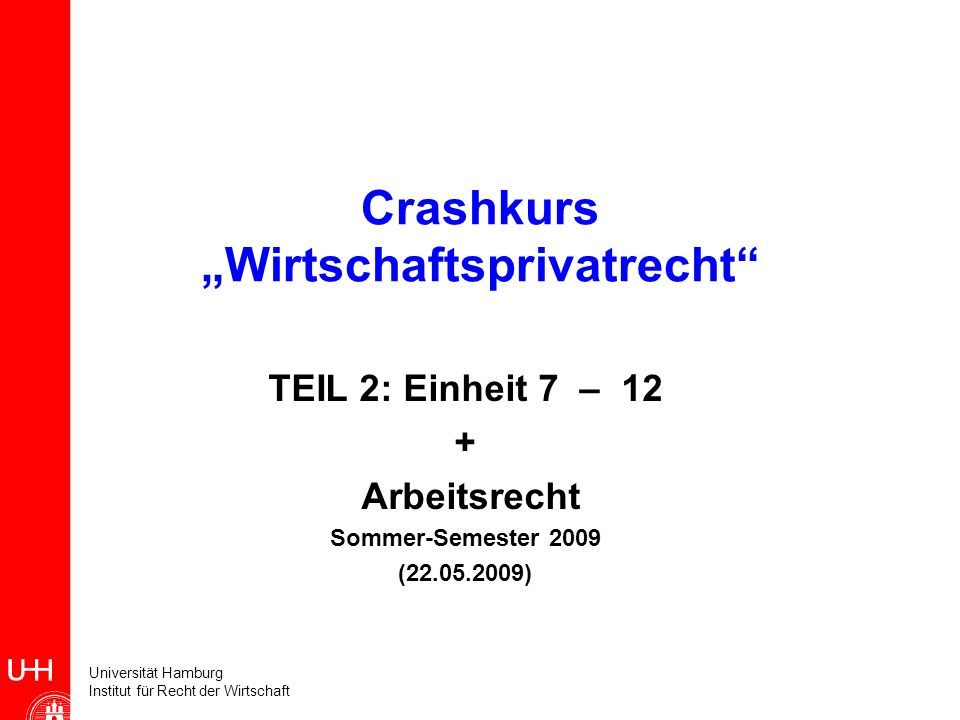 Universität Hamburg Institut für Recht der Wirtschaft 52 Crashkurs Wirtschaftsprivatrecht (Einheit 9) Überlick: Gewährleistungsrecht beim Werkvertrag: Rechte des Bestellers (hier: B-GmbH) bei Sachmängeln gegen den Unternehmer (hier: U) vgl.