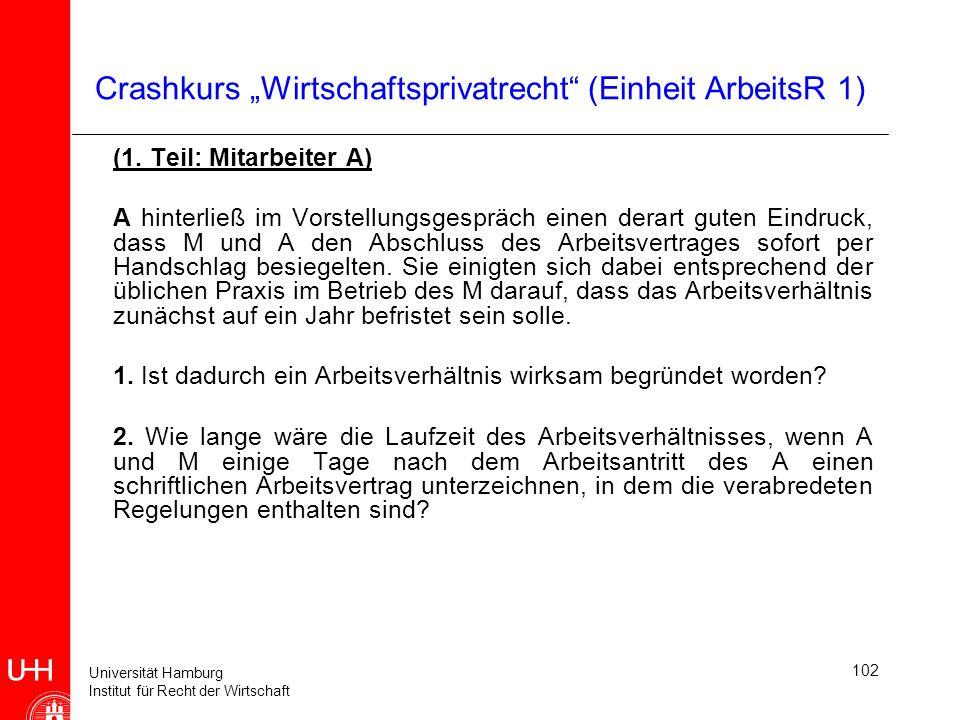 Universität Hamburg Institut für Recht der Wirtschaft Crashkurs Wirtschaftsprivatrecht (Einheit ArbeitsR 1) (1. Teil: Mitarbeiter A) A hinterließ im V
