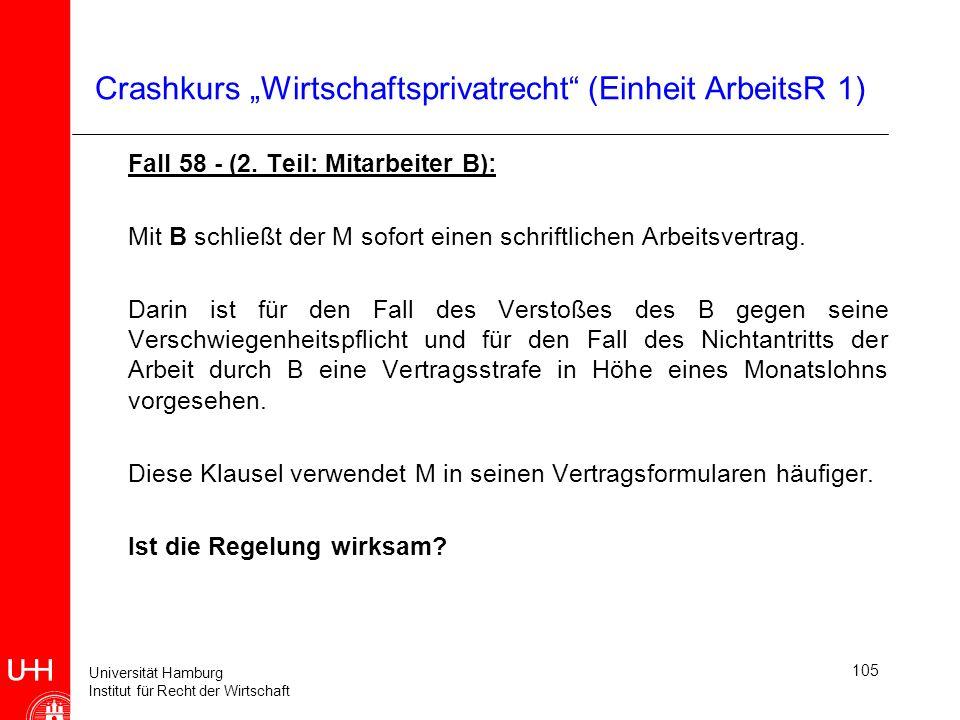 Universität Hamburg Institut für Recht der Wirtschaft 105 Crashkurs Wirtschaftsprivatrecht (Einheit ArbeitsR 1) Fall 58 - (2. Teil: Mitarbeiter B): Mi