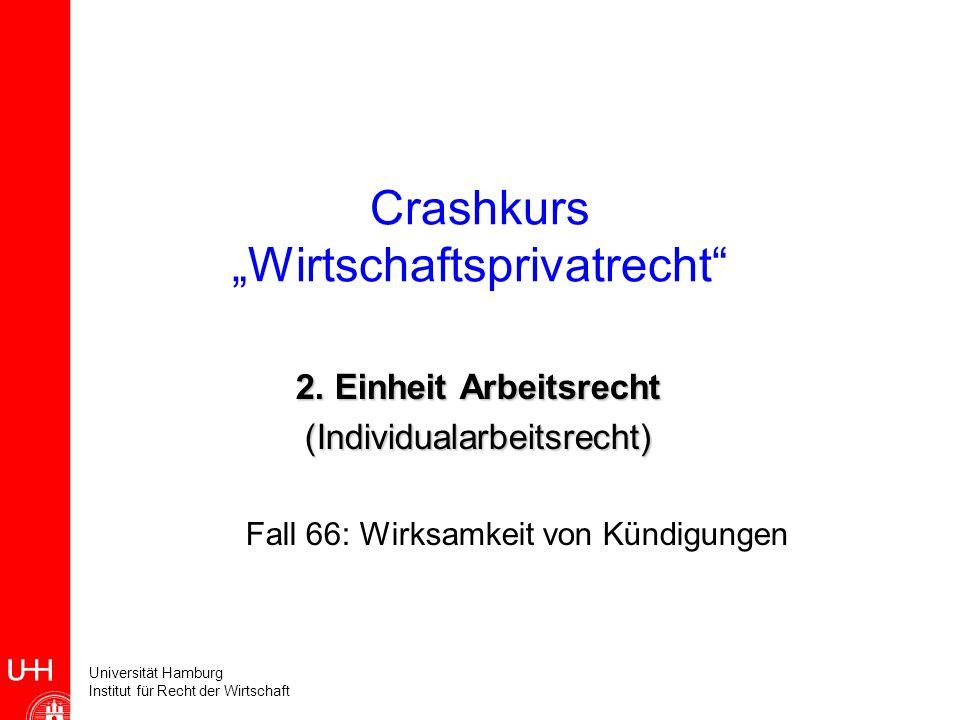 Universität Hamburg Institut für Recht der Wirtschaft Crashkurs Wirtschaftsprivatrecht 2. Einheit Arbeitsrecht (Individualarbeitsrecht) Fall 66: Wirks