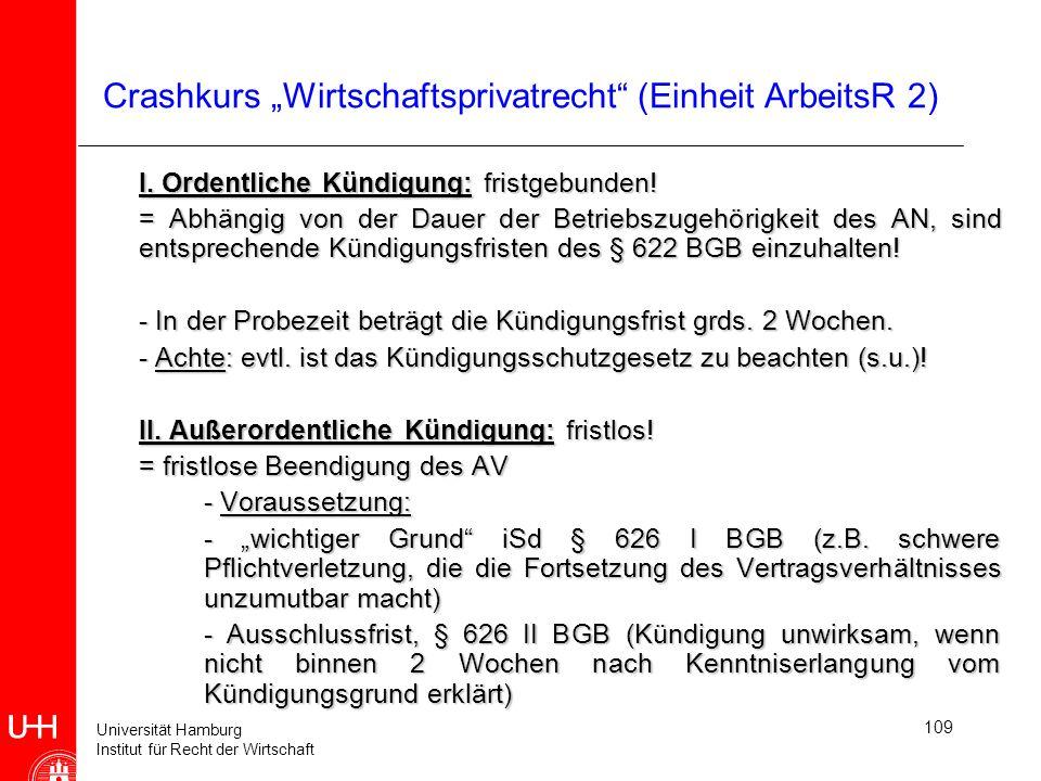 Universität Hamburg Institut für Recht der Wirtschaft 109 Crashkurs Wirtschaftsprivatrecht (Einheit ArbeitsR 2) I. Ordentliche Kündigung: fristgebunde