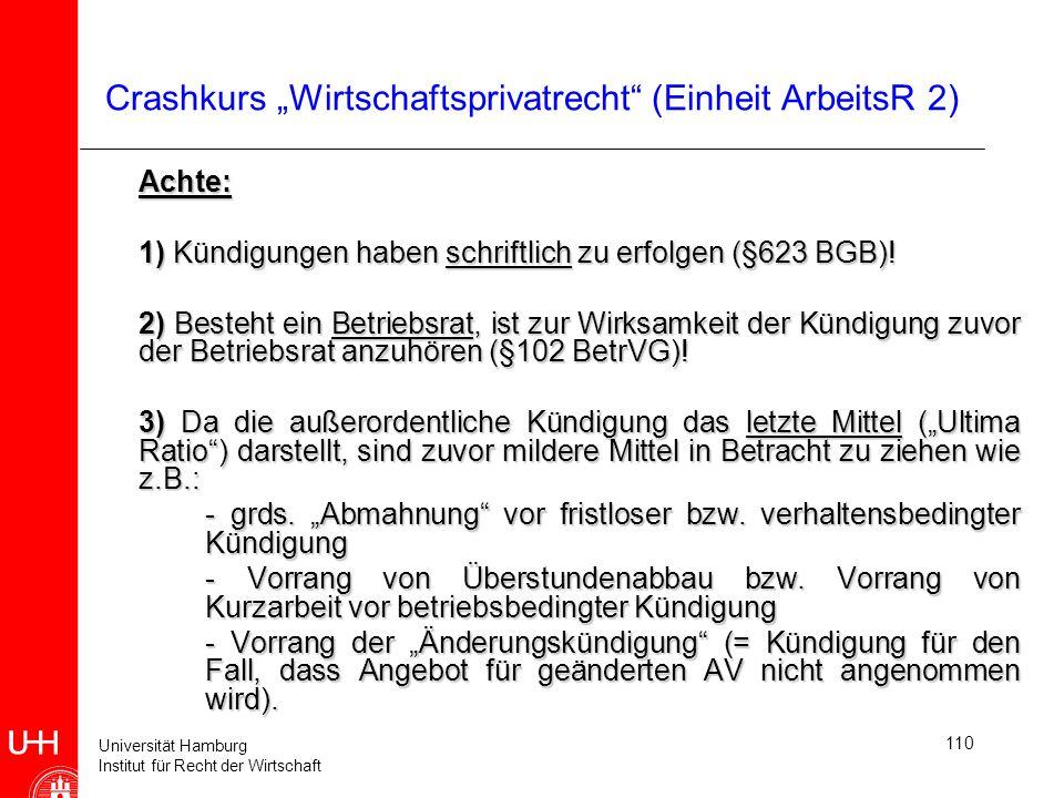 Universität Hamburg Institut für Recht der Wirtschaft 110 Crashkurs Wirtschaftsprivatrecht (Einheit ArbeitsR 2) Achte: 1) Kündigungen haben schriftlic