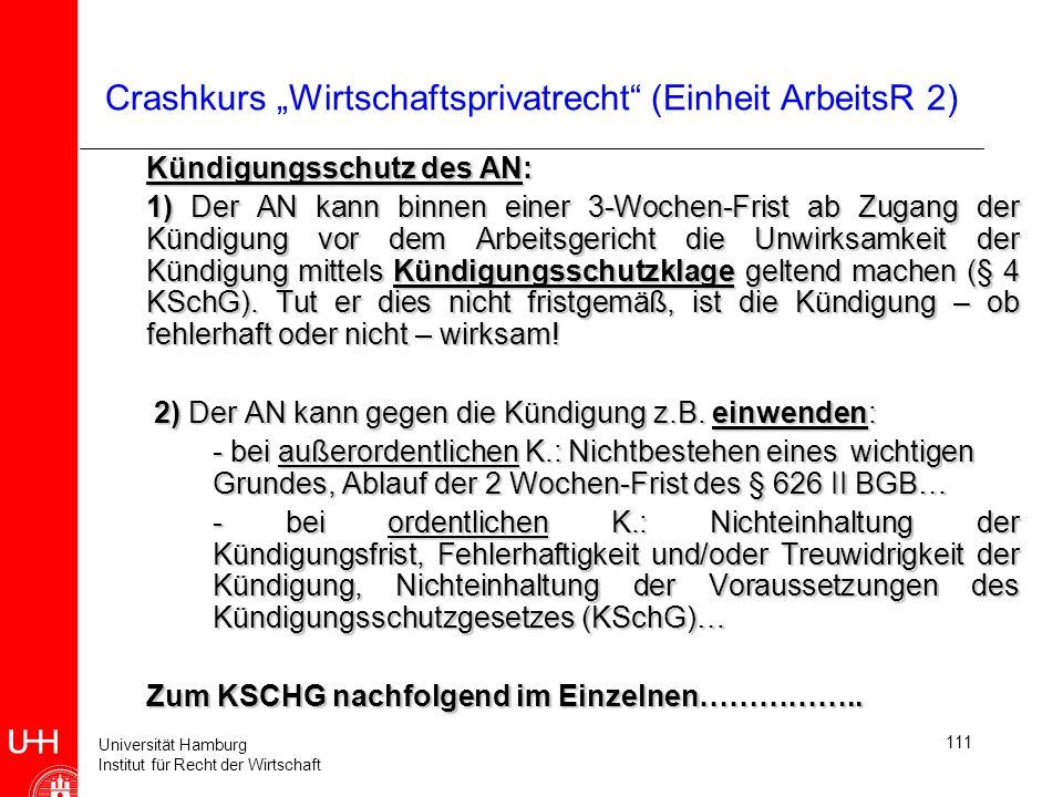 Universität Hamburg Institut für Recht der Wirtschaft 111 Crashkurs Wirtschaftsprivatrecht (Einheit ArbeitsR 2) Kündigungsschutz des AN: 1) Der AN kan
