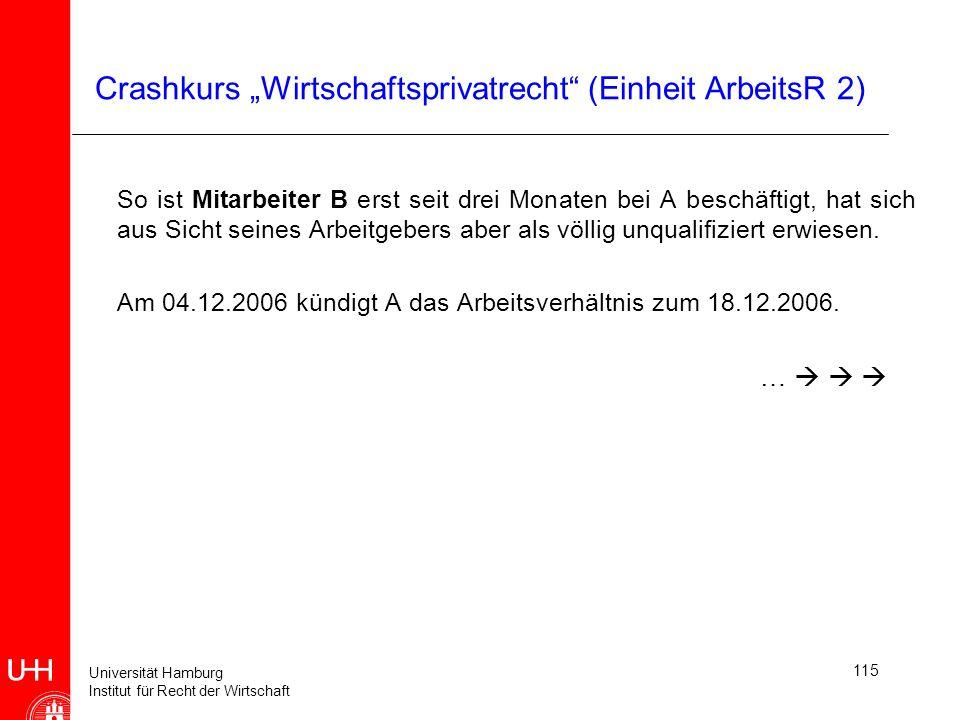 Universität Hamburg Institut für Recht der Wirtschaft 115 Crashkurs Wirtschaftsprivatrecht (Einheit ArbeitsR 2) So ist Mitarbeiter B erst seit drei Mo