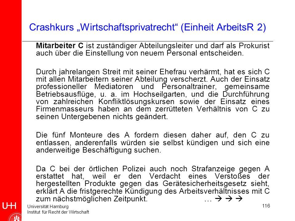 Universität Hamburg Institut für Recht der Wirtschaft 116 Crashkurs Wirtschaftsprivatrecht (Einheit ArbeitsR 2) Mitarbeiter C ist zuständiger Abteilun