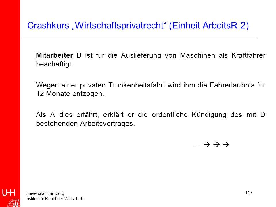 Universität Hamburg Institut für Recht der Wirtschaft 117 Crashkurs Wirtschaftsprivatrecht (Einheit ArbeitsR 2) Mitarbeiter D ist für die Auslieferung