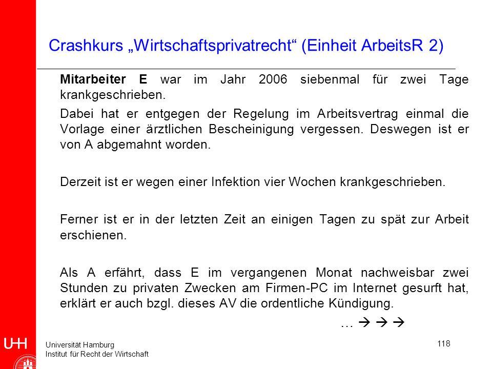 Universität Hamburg Institut für Recht der Wirtschaft 118 Crashkurs Wirtschaftsprivatrecht (Einheit ArbeitsR 2) Mitarbeiter E war im Jahr 2006 siebenm