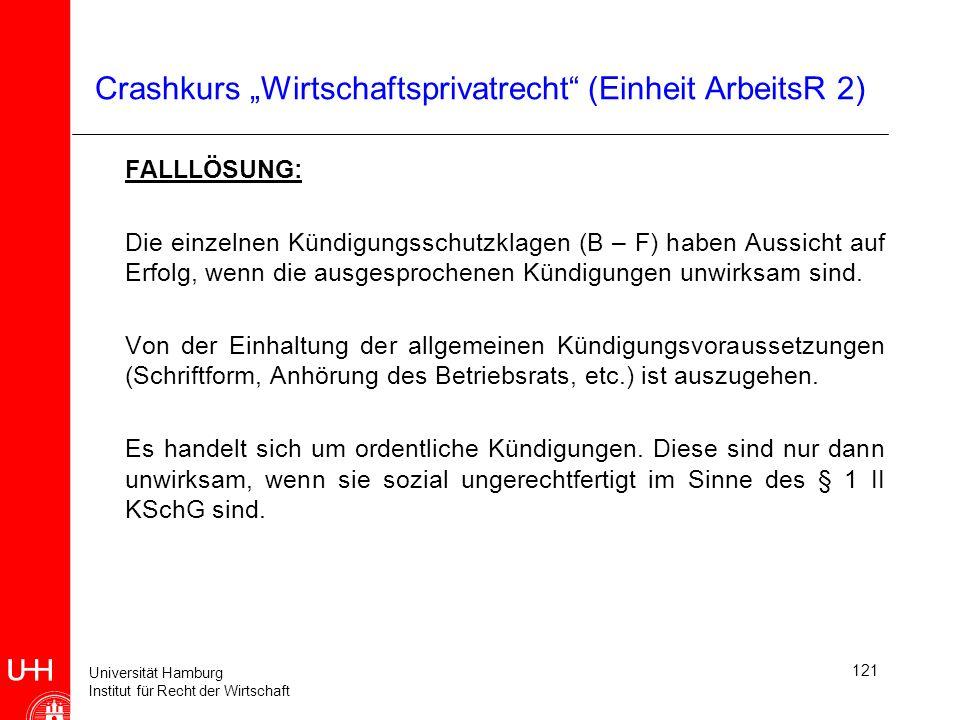 Universität Hamburg Institut für Recht der Wirtschaft 121 Crashkurs Wirtschaftsprivatrecht (Einheit ArbeitsR 2) FALLLÖSUNG: Die einzelnen Kündigungssc
