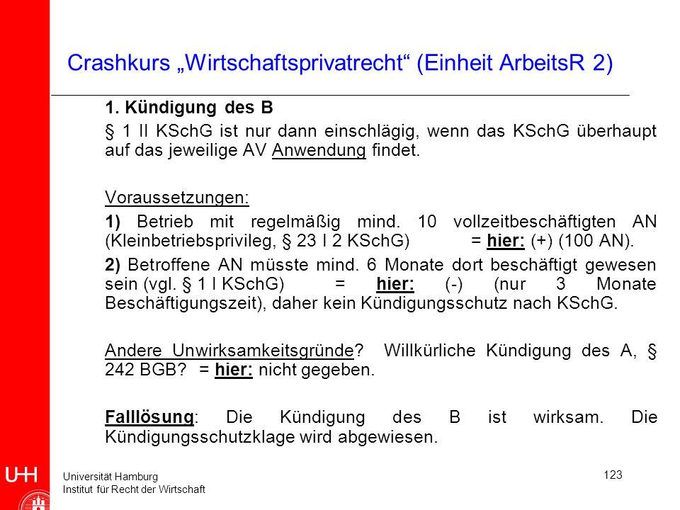 Universität Hamburg Institut für Recht der Wirtschaft 123 Crashkurs Wirtschaftsprivatrecht (Einheit ArbeitsR 2) 1. Kündigung des B § 1 II KSchG ist nu