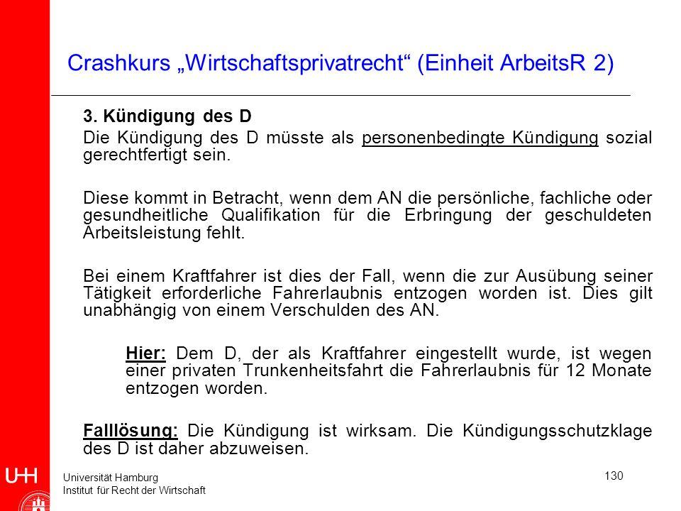 Universität Hamburg Institut für Recht der Wirtschaft 130 Crashkurs Wirtschaftsprivatrecht (Einheit ArbeitsR 2) 3. Kündigung des D Die Kündigung des D