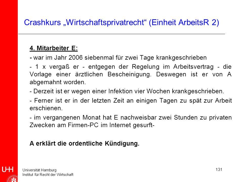 Universität Hamburg Institut für Recht der Wirtschaft 131 Crashkurs Wirtschaftsprivatrecht (Einheit ArbeitsR 2) 4. Mitarbeiter E: - war im Jahr 2006 s