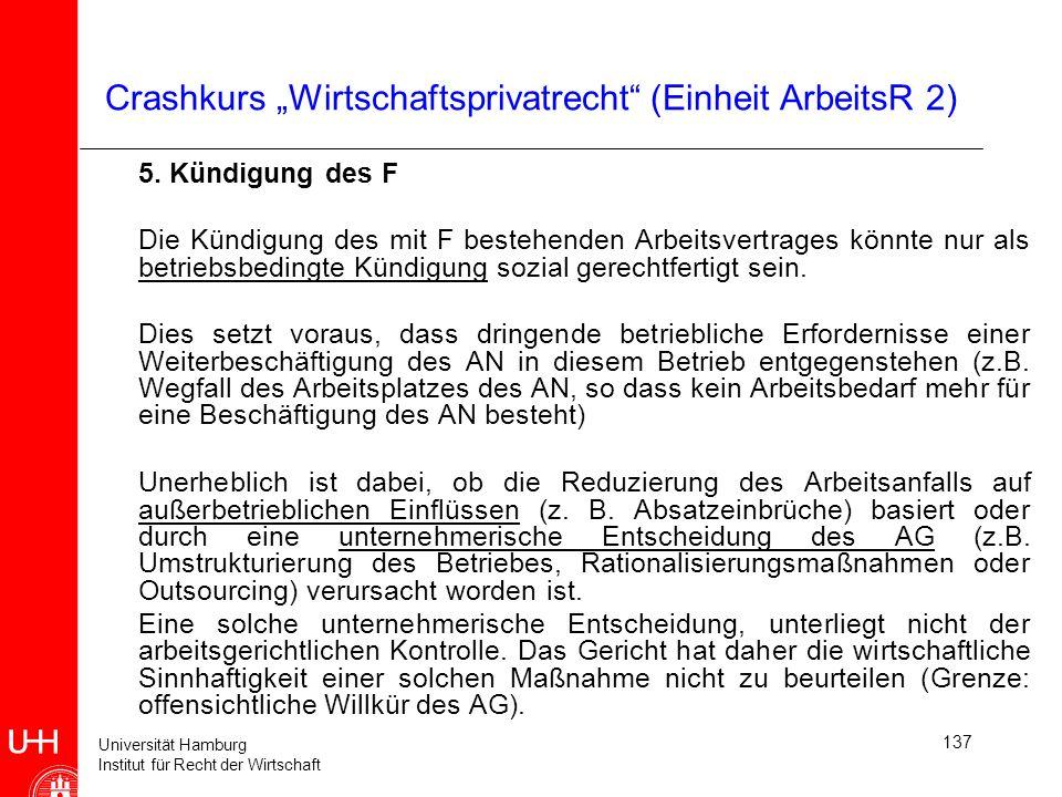 Universität Hamburg Institut für Recht der Wirtschaft 137 Crashkurs Wirtschaftsprivatrecht (Einheit ArbeitsR 2) 5. Kündigung des F Die Kündigung des m