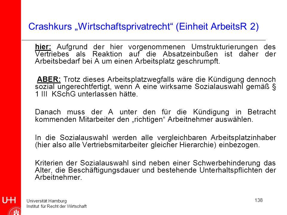 Universität Hamburg Institut für Recht der Wirtschaft 138 Crashkurs Wirtschaftsprivatrecht (Einheit ArbeitsR 2) hier: Aufgrund der hier vorgenommenen