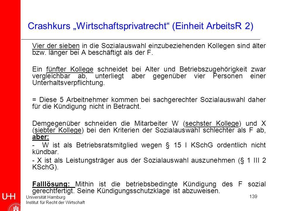 Universität Hamburg Institut für Recht der Wirtschaft 139 Crashkurs Wirtschaftsprivatrecht (Einheit ArbeitsR 2) Vier der sieben in die Sozialauswahl e