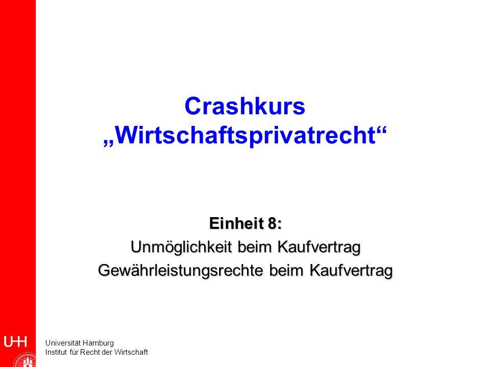 Universität Hamburg Institut für Recht der Wirtschaft Crashkurs Wirtschaftsprivatrecht Einheit 8: Unmöglichkeit beim Kaufvertrag Gewährleistungsrechte