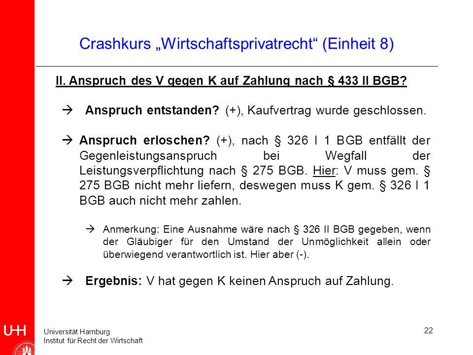 Universität Hamburg Institut für Recht der Wirtschaft 22 Crashkurs Wirtschaftsprivatrecht (Einheit 8) II. Anspruch des V gegen K auf Zahlung nach § 43