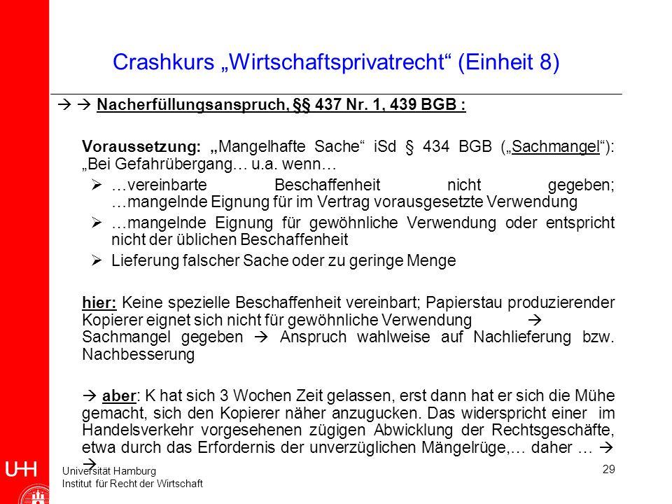 Universität Hamburg Institut für Recht der Wirtschaft 29 Crashkurs Wirtschaftsprivatrecht (Einheit 8) Nacherfüllungsanspruch, §§ 437 Nr. 1, 439 BGB :