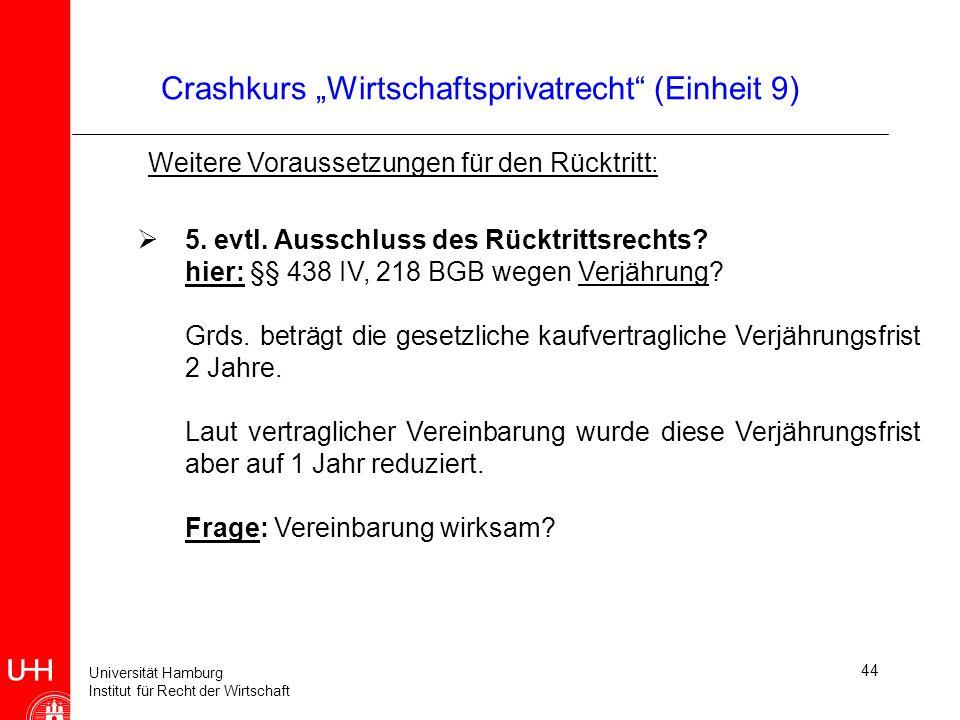 Universität Hamburg Institut für Recht der Wirtschaft 44 Crashkurs Wirtschaftsprivatrecht (Einheit 9) Weitere Voraussetzungen für den Rücktritt: 5. ev