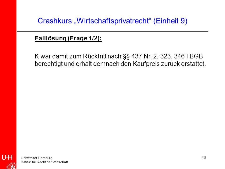 Universität Hamburg Institut für Recht der Wirtschaft 46 Crashkurs Wirtschaftsprivatrecht (Einheit 9) Falllösung (Frage 1/2): K war damit zum Rücktrit