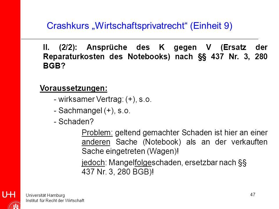 Universität Hamburg Institut für Recht der Wirtschaft 47 Crashkurs Wirtschaftsprivatrecht (Einheit 9) II. (2/2): Ansprüche des K gegen V (Ersatz der R