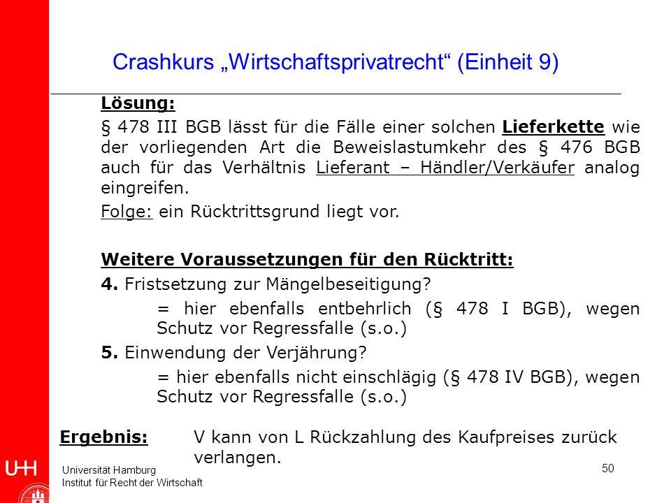 Universität Hamburg Institut für Recht der Wirtschaft 50 Crashkurs Wirtschaftsprivatrecht (Einheit 9) Lösung: § 478 III BGB lässt für die Fälle einer