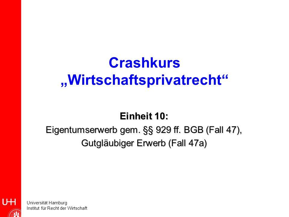 Universität Hamburg Institut für Recht der Wirtschaft Crashkurs Wirtschaftsprivatrecht Einheit 10: Eigentumserwerb gem. §§ 929 ff. BGB (Fall 47), Gutg