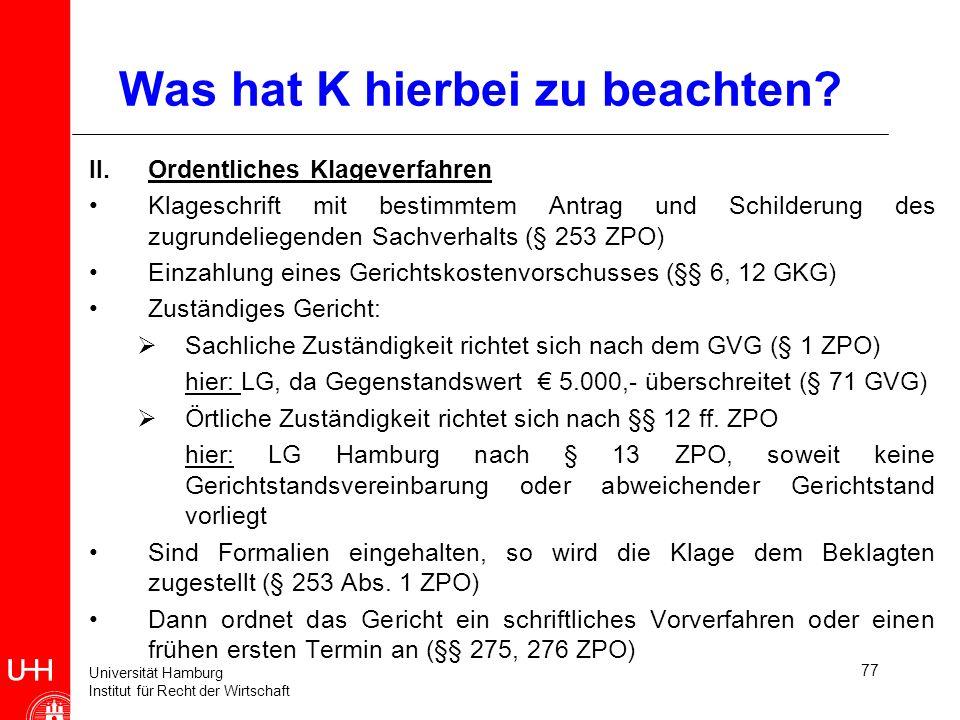 Universität Hamburg Institut für Recht der Wirtschaft 77 Was hat K hierbei zu beachten? II.Ordentliches Klageverfahren Klageschrift mit bestimmtem Ant