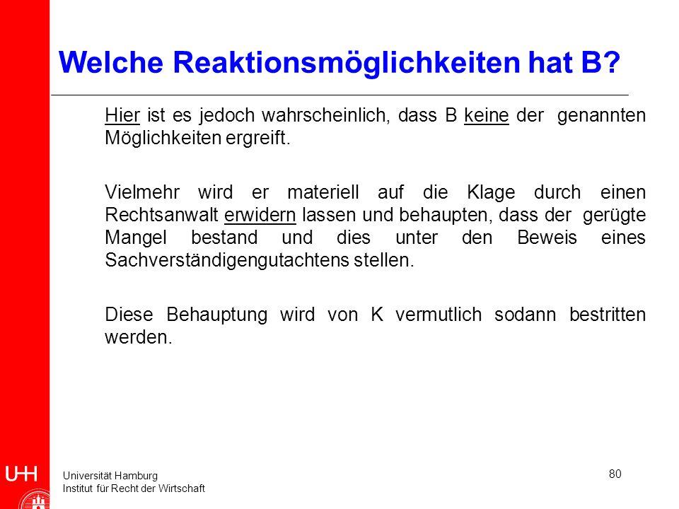 Universität Hamburg Institut für Recht der Wirtschaft 80 Welche Reaktionsmöglichkeiten hat B? Hier ist es jedoch wahrscheinlich, dass B keine der gena