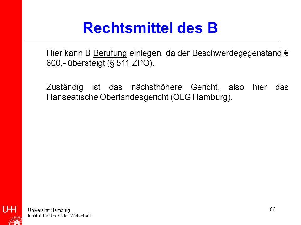 Universität Hamburg Institut für Recht der Wirtschaft 86 Rechtsmittel des B Hier kann B Berufung einlegen, da der Beschwerdegegenstand 600,- übersteig