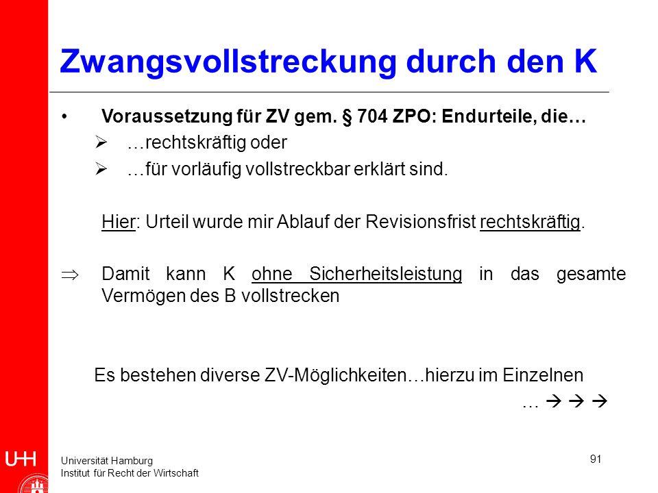 Universität Hamburg Institut für Recht der Wirtschaft 91 Zwangsvollstreckung durch den K Voraussetzung für ZV gem. § 704 ZPO: Endurteile, die… …rechts