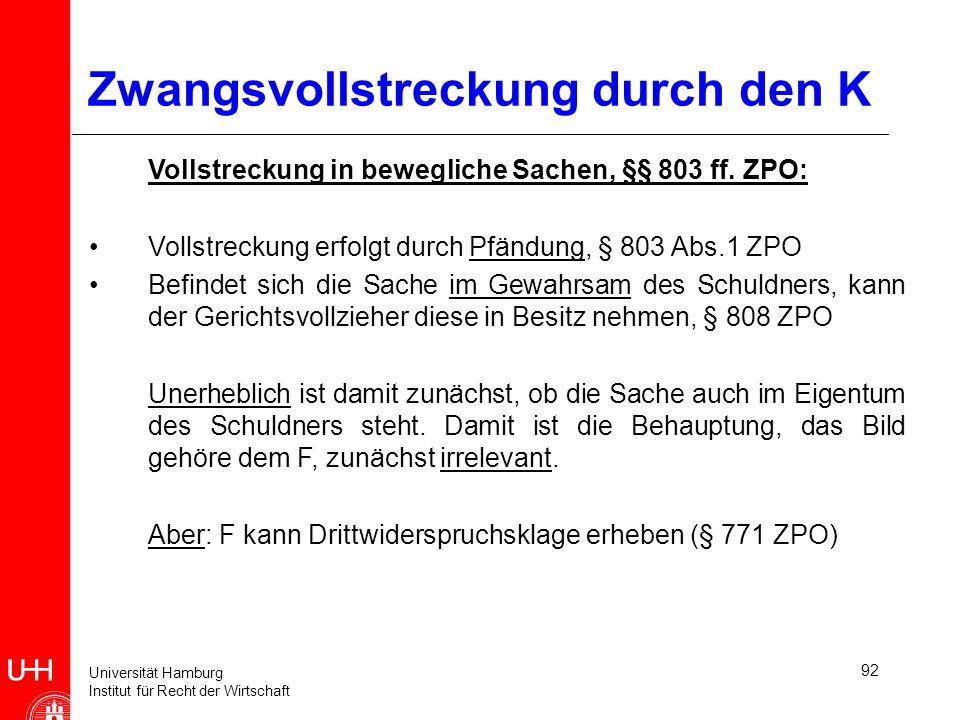 Universität Hamburg Institut für Recht der Wirtschaft 92 Zwangsvollstreckung durch den K Vollstreckung in bewegliche Sachen, §§ 803 ff. ZPO: Vollstrec