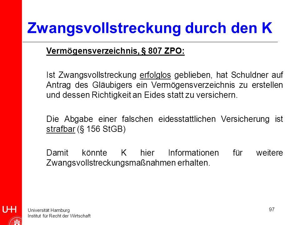 Universität Hamburg Institut für Recht der Wirtschaft 97 Zwangsvollstreckung durch den K Vermögensverzeichnis, § 807 ZPO: Ist Zwangsvollstreckung erfo