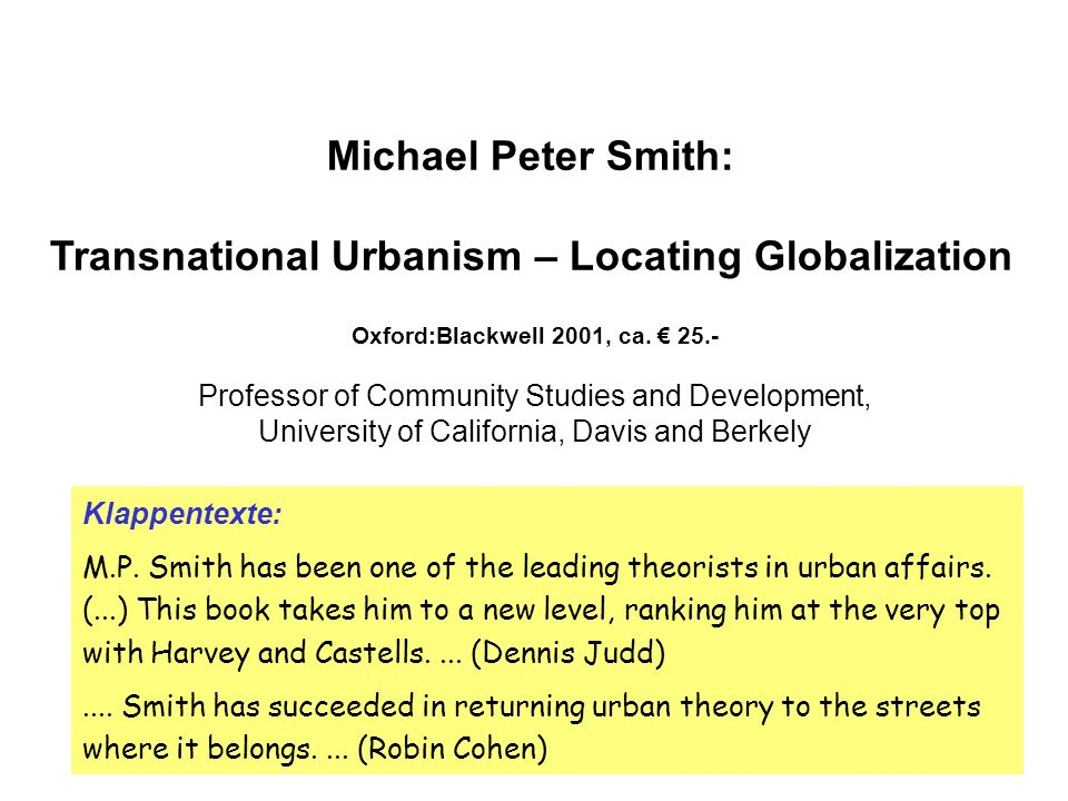 Michael Peter Smith: Transnational Urbanism – Locating Globalization Klappentexte: M.P. Smith has been one of the leading theorists in urban affairs.
