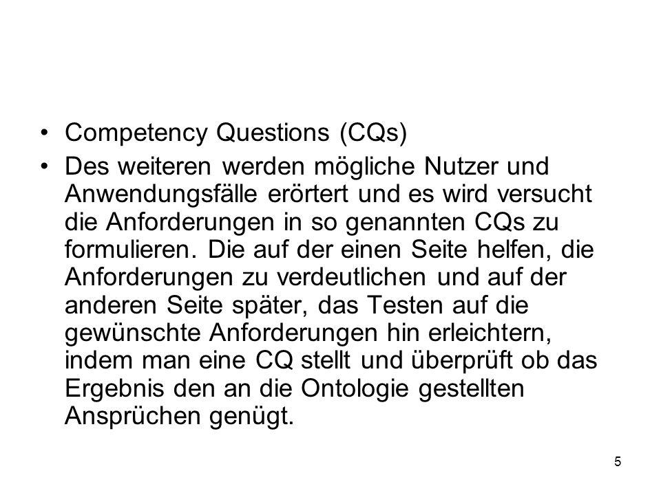 5 Competency Questions (CQs) Des weiteren werden mögliche Nutzer und Anwendungsfälle erörtert und es wird versucht die Anforderungen in so genannten CQs zu formulieren.