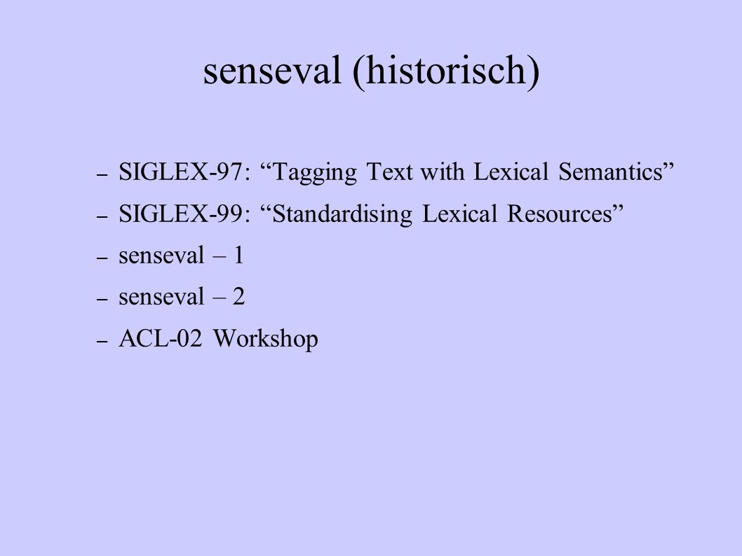 senseval (historisch) – SIGLEX-97: Tagging Text with Lexical Semantics – SIGLEX-99: Standardising Lexical Resources – senseval – 1 – senseval – 2 – AC