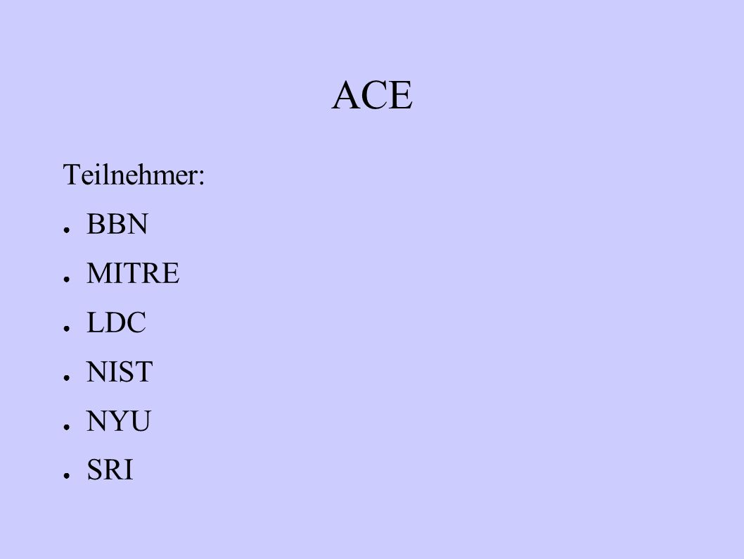 ACE Teilnehmer: BBN MITRE LDC NIST NYU SRI