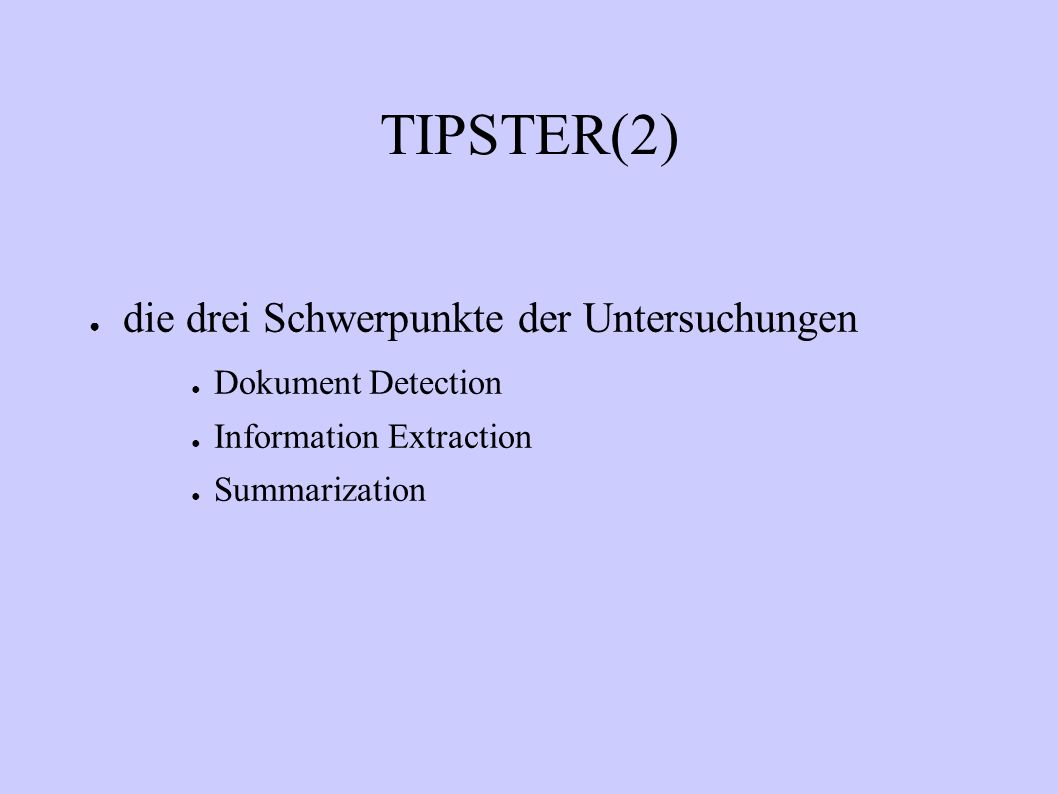 TIPSTER(2) die drei Schwerpunkte der Untersuchungen Dokument Detection Information Extraction Summarization