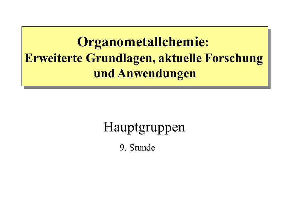 Organometallchemie : Erweiterte Grundlagen, aktuelle Forschung und Anwendungen Hauptgruppen 9. Stunde