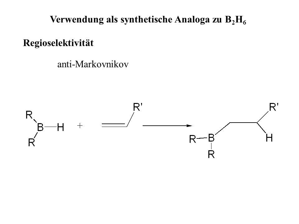 Verwendung als synthetische Analoga zu B 2 H 6 Regioselektivität anti-Markovnikov