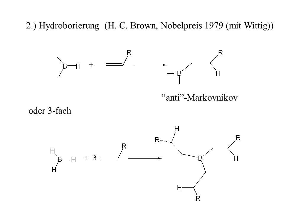 2.) Hydroborierung (H. C. Brown, Nobelpreis 1979 (mit Wittig)) anti-Markovnikov oder 3-fach
