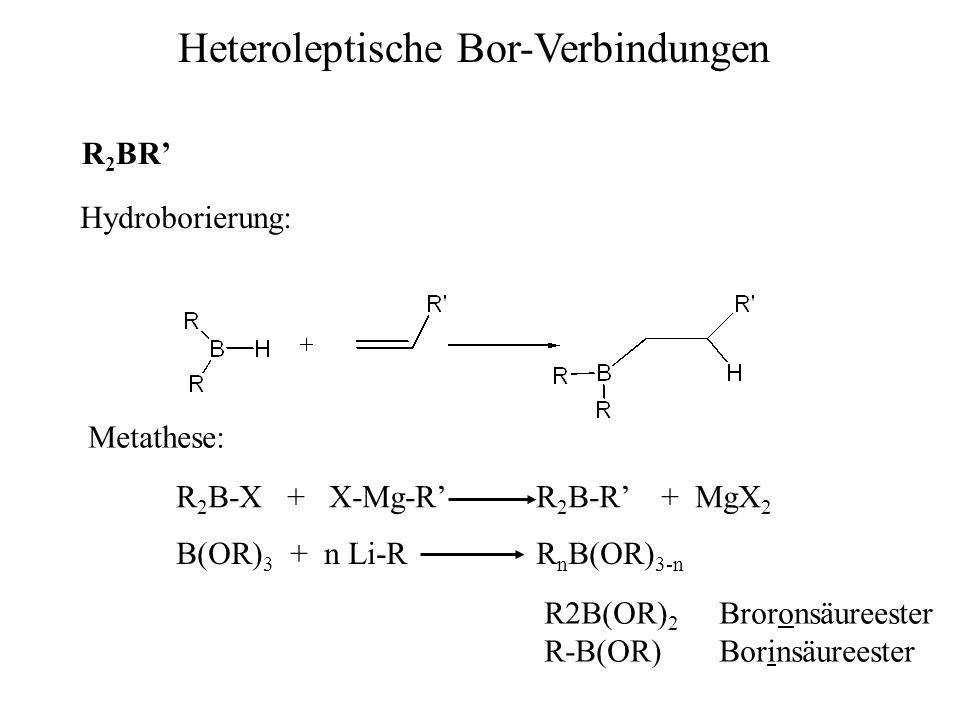 Heteroleptische Bor-Verbindungen R 2 BR Hydroborierung: Metathese: R 2 B-X + X-Mg-R R 2 B-R + MgX 2 B(OR) 3 + n Li-R R n B(OR) 3-n R2B(OR) 2 Broronsäu