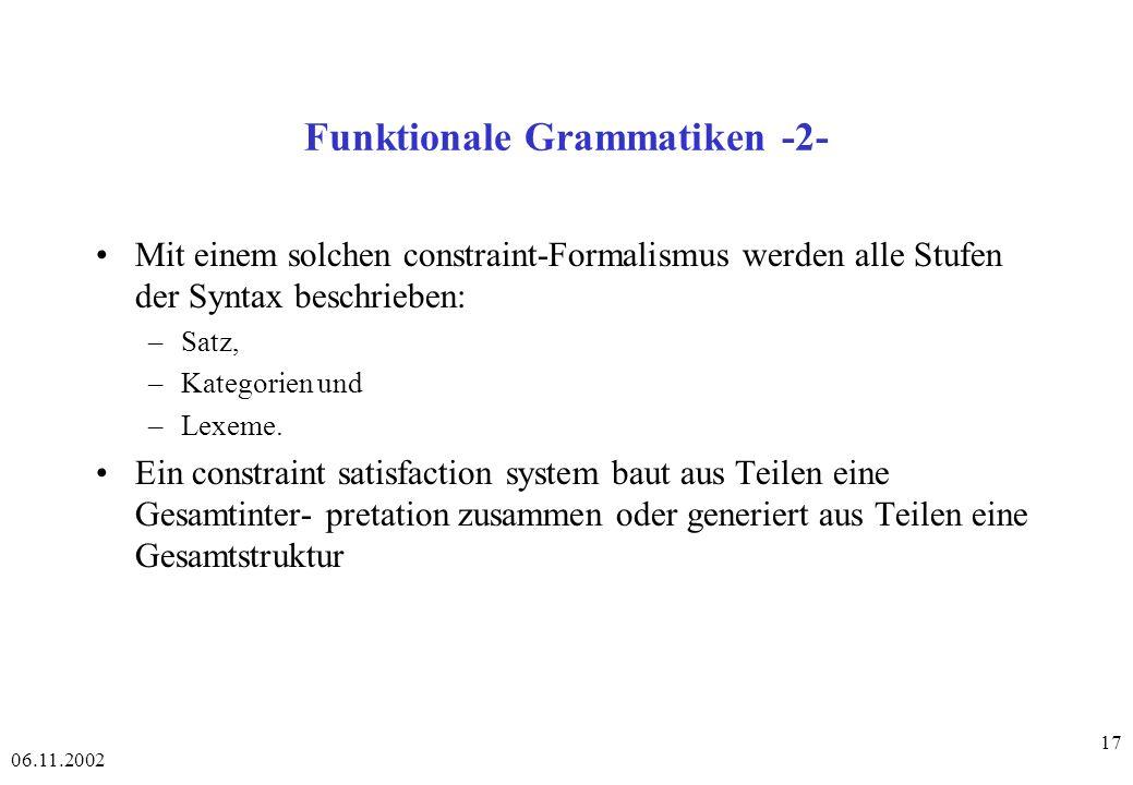 06.11.2002 17 Funktionale Grammatiken -2- Mit einem solchen constraint-Formalismus werden alle Stufen der Syntax beschrieben: –Satz, –Kategorien und –Lexeme.