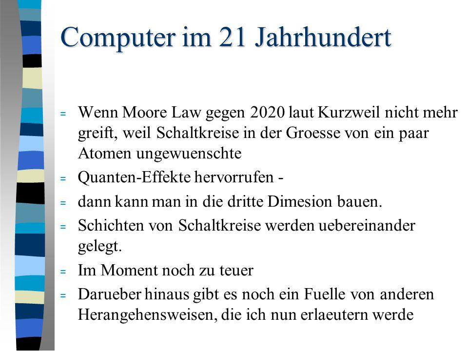 Computer im 21 Jahrhundert = Wenn Moore Law gegen 2020 laut Kurzweil nicht mehr greift, weil Schaltkreise in der Groesse von ein paar Atomen ungewuenschte = Quanten-Effekte hervorrufen - = dann kann man in die dritte Dimesion bauen.