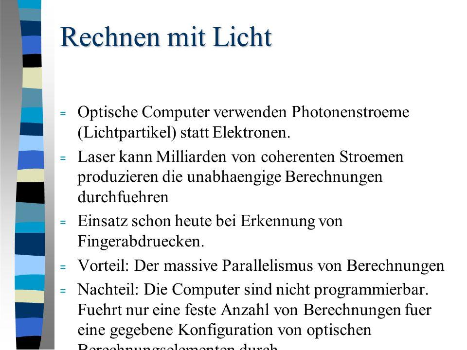 Rechnen mit Licht = Optische Computer verwenden Photonenstroeme (Lichtpartikel) statt Elektronen.