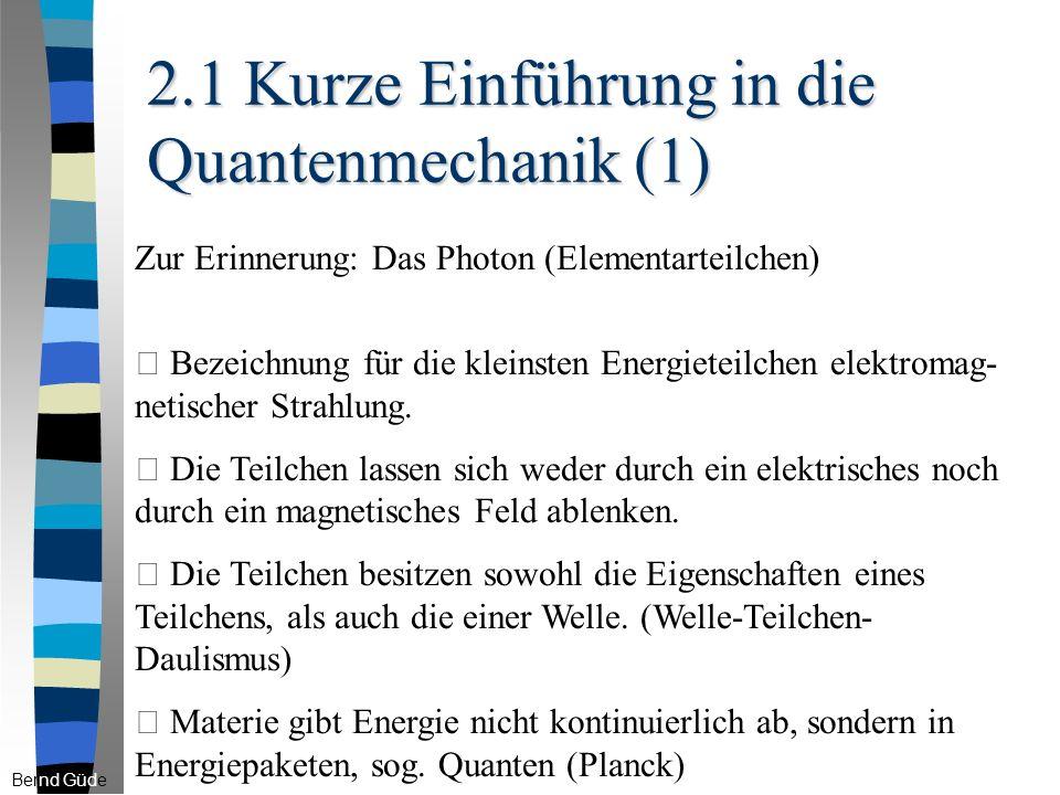 2.1 Kurze Einführung in die Quantenmechanik (1) Zur Erinnerung: Das Photon (Elementarteilchen) • Bezeichnung für die kleinsten Energieteilchen elektromag- netischer Strahlung.