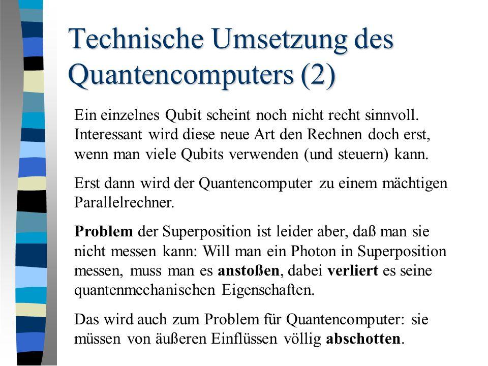 Technische Umsetzung des Quantencomputers (2) Ein einzelnes Qubit scheint noch nicht recht sinnvoll.